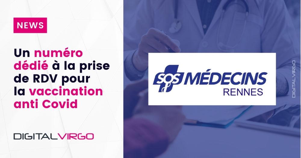 SOS MEDECINS RENNES : un numéro dédié à la prise de RDV pour la vaccination anti Covid.